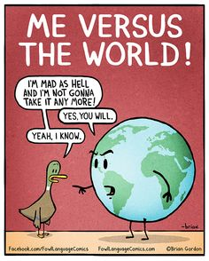 Fowl Language Comics - by Brian Gordon Funny Shit, Haha Funny, Funny Stuff, Awesome Stuff, Me Against The World, Vs The World, Funny Cartoons, Funny Comics, Fowl Language Comics