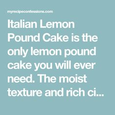 Italian Lemon Pound Cake is the only lemon pound cake you will ever need. The moist texture and rich citrus flavor will have you hooked after just one bite!
