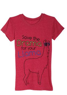 It's true, llamas are very dramatic animals. And since each of us has a limited supply of drama, it's wise to conserve it for when it's most needed. Wait! But what if I don't haaave a llama? This t-shirt really made me think.