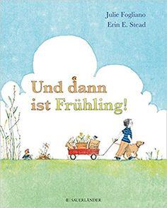 Und dann ist Frühling, EUR 14,99, ab ca. 4 Jahre? Julie Fogliano, Erin E. Stead: Bücher