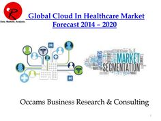 Global Cloud Market In Healthcare technologies | Forecast 2014-2020 | EHR Market   by Occams Business Research & Consulting via slideshare