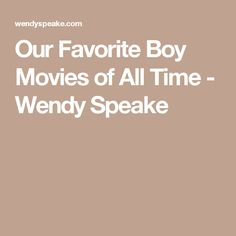 Our Favorite Boy Movies of All Time - Wendy Speake