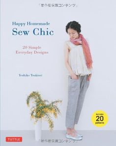Happy Homemade: Sew Chic: 20 Simple Everyday Designs by Yoshiko Tsukiori, http://www.amazon.com/dp/4805312874/ref=cm_sw_r_pi_dp_6NFkub0XTWYWS