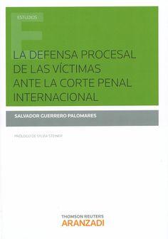 La defensa procesal de las victimas ante la Corte Penal Internacional / Salvador Guerrero Palomares ; prólogo, Sylvia Steiner, 2014