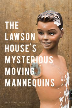 The John Lawson House might be the creepiest house in America. No one knows who lives there… aside from a number of mannequins with a habit of changing clothing and moving on their own during the night.