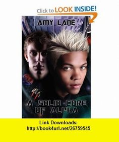 A Solid Core of Alpha (9781613721421) Amy Lane , ISBN-10: 1613721420  , ISBN-13: 978-1613721421 ,  , tutorials , pdf , ebook , torrent , downloads , rapidshare , filesonic , hotfile , megaupload , fileserve