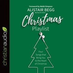 Christmas Playlist By Alistair Begg Read by the Author!  Download here: http://christianaudio.com/christmas-playlist-alistair-begg-audiobook-download