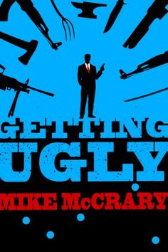 Getting Ugly: A Pulp Novella by McCrary, Mike pulp action thriller, a young FBI star (Leon) is sent to hunt down a most dangerous man. A terrifying legend hated and feared by both the law and the criminal underworld alike. A man known only as Big Ugly.