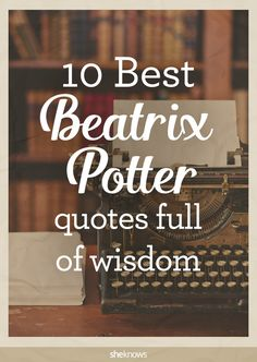 10 Beatrix Potter quotes full of wonder and wisdom – SheKnows Quotes For Kids, Great Quotes, Me Quotes, Inspirational Quotes, Rock Quotes, Wisdom Quotes, Beatrix Potter Nursery, Beatrix Potter Books, Guinness
