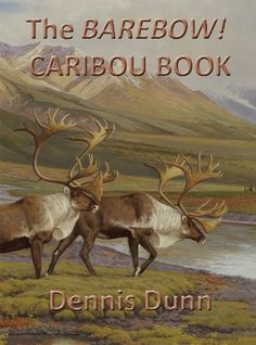 The BAREBOW! CARIBOU BOOK (The BAREBOW! BOOK Digital Series) by Dennis Dunn. $4.23. 230 pages. Publisher: Dunn-Lambson Books; 2 edition (November 27, 2012)