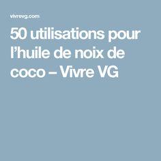 50 utilisations pour l'huile de noix de coco – Vivre VG