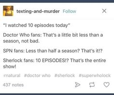 at least our episode count is in the double digits now <<<< no its only 9 proper episodes << *paps the Sherlock fandom* sshhhhh Sherlock Fandom, Sherlock Holmes, Watson Sherlock, Jim Moriarty, Sherlock Quotes, Sherlock John, John Barrowman, Johnlock, Destiel