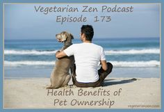 In this episode of the Vegetarian Zen podcast we talk about one of our favorite subjects…pets! Specifically, did you know that owning a pet (or even just interacting with animals) can have positive effects on your health? Not to mention the good it does for them.  Thanks for tuning in to this episode […]