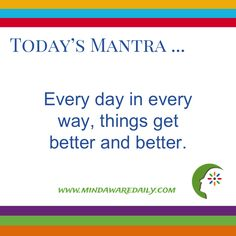 Today's #Mantra. . . Every day in every way, things get better and better.  #affirmation #trainyourbrain