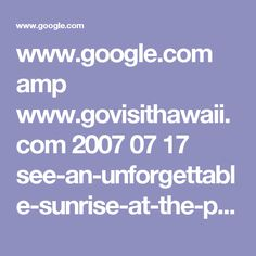 www.google.com amp www.govisithawaii.com 2007 07 17 see-an-unforgettable-sunrise-at-the-peak-of-a-volcano amp