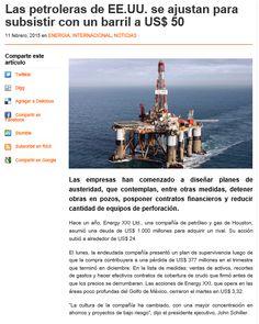 Las petroleras de EE.UU. se ajustan para subsistir con un barril a US$ 50 11 feb 2015 http://www.nuevamineria.com/revista/las-petroleras-de-ee-uu-se-ajustan-para-subsistir-con-un-barril-a-us-50/