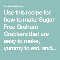 Use this recipe for how to make Sugar Free Graham Crackers that are easy to make, yummy to eat, and usable in other recipes.