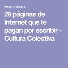 29 páginas de Internet que te pagan por escribir - Cultura Colectiva Home, Culture
