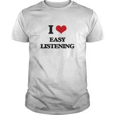 (Tshirt Coupon Today) I Love EASY LISTENING [Tshirt Facebook] Hoodies, Funny Tee Shirts