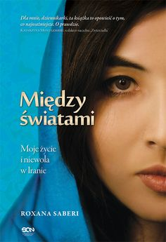 miedzy swiatami moje życie i niewola w iranie roxana saberi