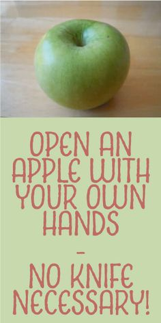 Open An Apple With Your Own Hands... No Knife Necessary!