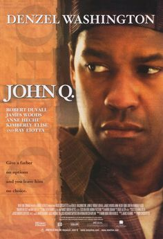 John Q...one of the best movies i have seen. I just saw it while flipping through the channels and it soooo inspirational and moving. Watch it. Now.