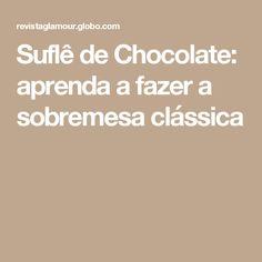 Suflê de Chocolate: aprenda a fazer a sobremesa clássica
