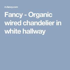 Fancy - Organic wired chandelier in white hallway