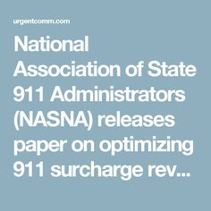 National Association of State 911 Administrators (NASNA) releases paper on optimizing 911 surcharge revenue | Funding content from Urgent Communications