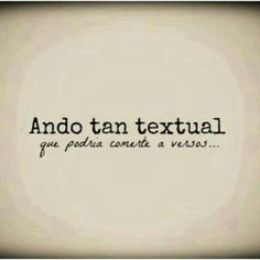 Ando tan textual que. Favorite Quotes, Best Quotes, Love Quotes, Funny Quotes, Inspirational Quotes, More Than Words, Some Words, Love Is Everything, Love Poems