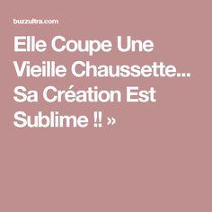 Elle Coupe Une Vieille Chaussette... Sa Création Est Sublime !! »