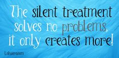 » The Silent Treatment - a narcissists tool to remain in control. http://www.lahuera.com/the-silent-treatment/