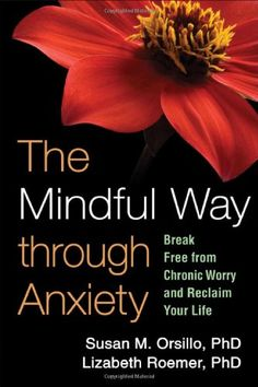 The Mindful Way through Anxiety: Break Free from Chronic Worry and Reclaim Your Life: Susan M. Orsillo PhD, Lizabeth Roemer PhD, Zindel V. Mindfulness Exercises, Mindfulness Practice, Mindfulness Meditation, Mindfulness Training, Meditation Exercises, Cognitive Therapy, Cognitive Psychology, Psychology Books, Libros