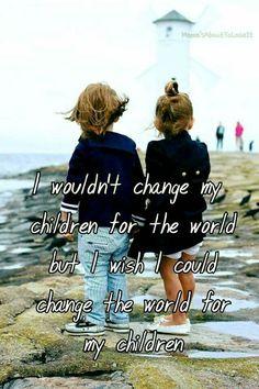 I wouldn't change my children