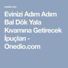 Evinizi Adım Adım Bal Dök Yala Kıvamına Getirecek İpuçları - Onedio.com