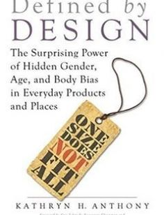 Defined by Design The Surprising Power of Hidden Gender Age and Body Bias in Everyday Products and Places free download by Kathryn H. Anthony ISBN: 9781633882836 with BooksBob. Fast and free eBooks download.  The post Defined by Design The Surprising Power of Hidden Gender Age and Body Bias in Everyday Products and Places Free Download appeared first on Booksbob.com.