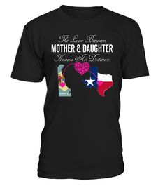 The Love Between Mother and Daughter Knows No Distance Delaware Texas State T-Shirt #LoveNoDistance