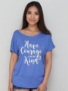 Have Courage And Be Kind Dolman Tee #shirts #tshirts #tees #custom #slimfit #tanktops #fashion
