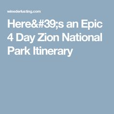 Here's an Epic 4 Day Zion National Park Itinerary