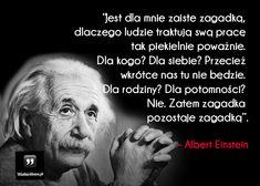 Jest dla mnie zaiste zagadką... #Einstein-Albert,  #Praca, #Życie