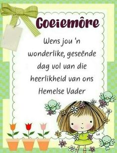 Good Morning Messages, Good Morning Wishes, Day Wishes, Good Morning Quotes, Lekker Dag, Evening Greetings, Afrikaanse Quotes, Goeie More, Christian Messages