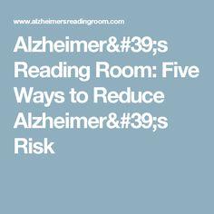Alzheimer's Reading Room: Five Ways to  Reduce  Alzheimer's Risk