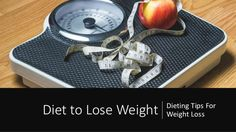 Diet to Lose Weight - Dieting Tips For Weight Loss #diet #LoseWeight #weightloss #fatloss