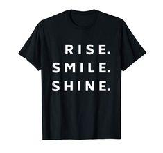 Rise Smile Shine - Cheerful Tshirt to Start a Day  #rise #shine #newday #positivity #smile #keepsmiling #tshirt #tshirts #unisex #womens #mens #kids #happy