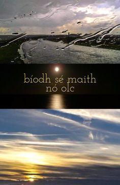Bíodh sé maith nó olc. (For better or for worse)
