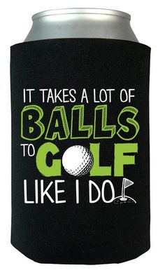 """It takes a lot of balls to golf like I do."" The ultimate can cooler for anyone who plays golf like a pro! More golf stuff at Golf Outfit, Thema Golf, Golfball, Golf Party Decorations, Golf Ball Crafts, Golf Cart Batteries, Golf Videos, Golf Tips For Beginners, Perfect Golf"