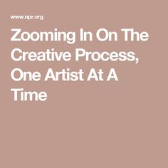 Zooming In On The Creative Process, One Artist At A Time | Artists, musicians, filmmakers, designers, makers, holistic, creative, force, energy, universal, love, radical, creativity tips, helpful