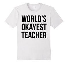Funny T-shirt - World's Okayest Teacher - Male Large - White