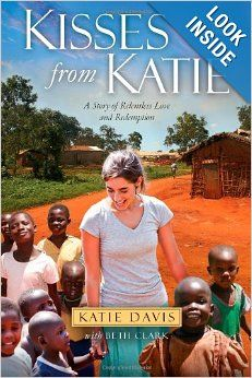 Kisses from Katie: A Story of Relentless Love and Redemption: Katie J. Davis, Beth Clark: 9781451612066: Amazon.com: Books