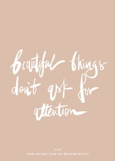 Beautiful things don't ask for attention | The Secret Life of Walter Mitty